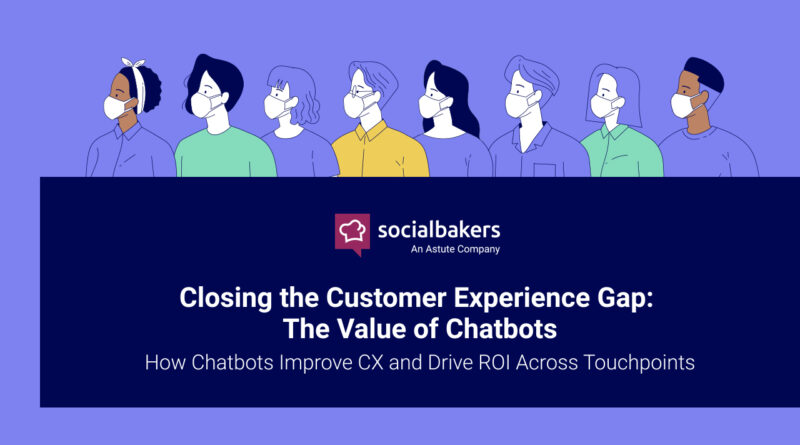 Closing the Customer Experience Gap: The Value of Chatbots