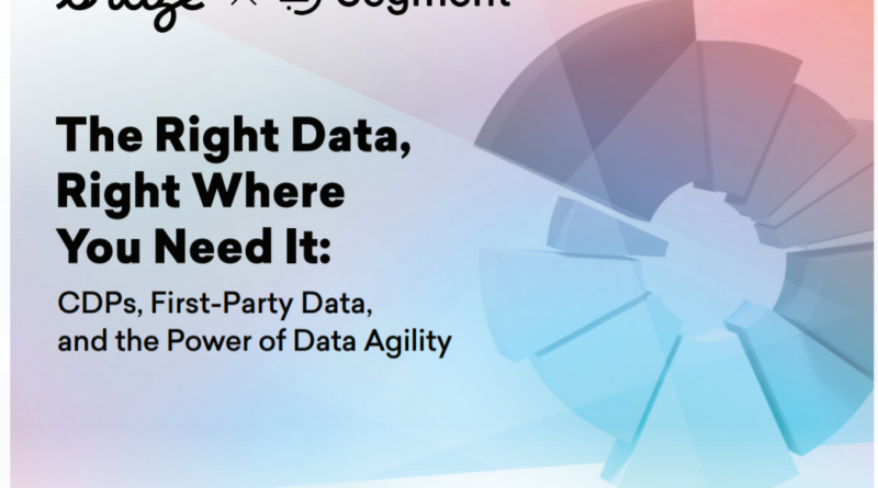 The Right Data, Right Where You Need it: CDPs, First-Party Data, and the Power of Data Agility