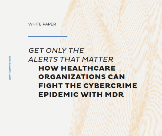 Get Only The Alerts That Matter. How Healthcare Organizations Can Fight The Cybercrime Epidemic With MDR