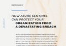 How Azure Sentinel Can Protect Your Organization From A Devastating Breach